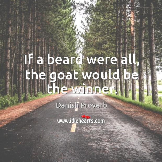 If a beard were all, the goat would be the winner. Image