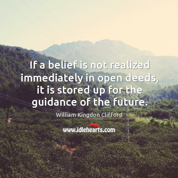 If a belief is not realized immediately in open deeds, it is stored up for the guidance of the future. Image