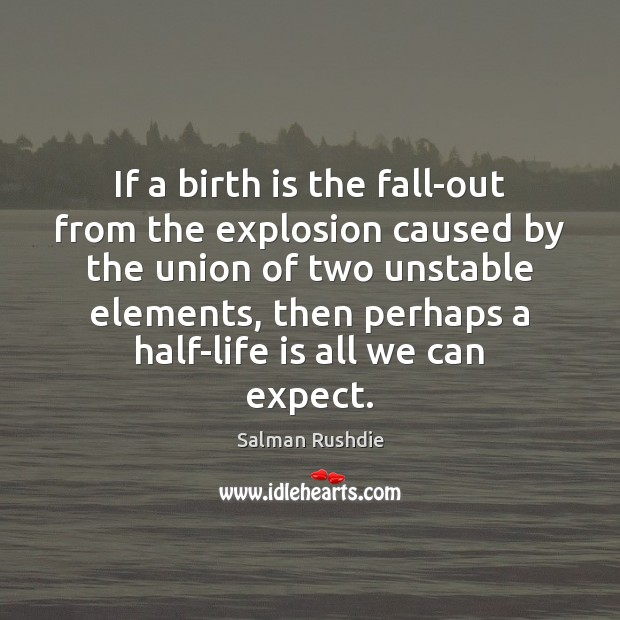 If a birth is the fall-out from the explosion caused by the Image