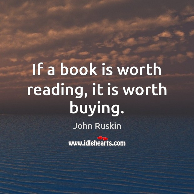 Image, If a book is worth reading, it is worth buying.