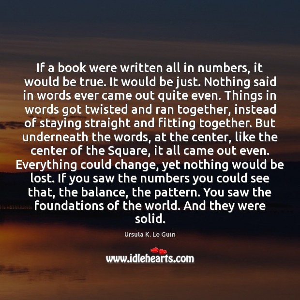 If a book were written all in numbers, it would be true. Image