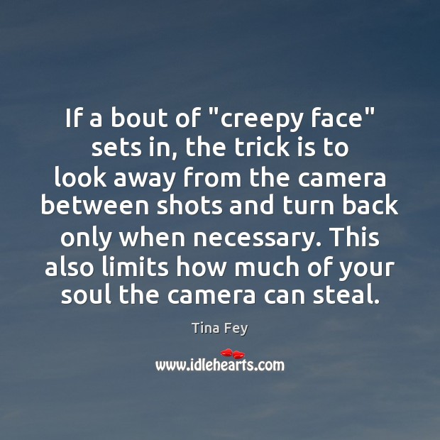"If a bout of ""creepy face"" sets in, the trick is to Tina Fey Picture Quote"