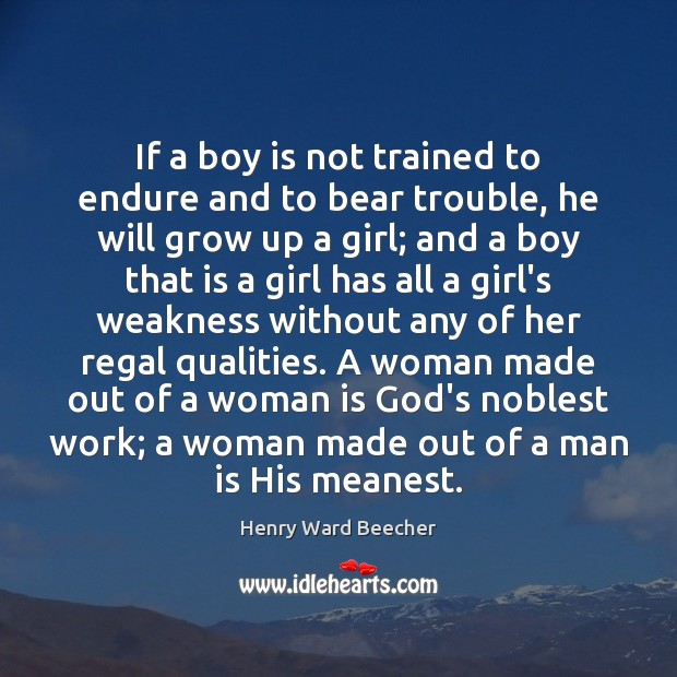 Image, If a boy is not trained to endure and to bear trouble,