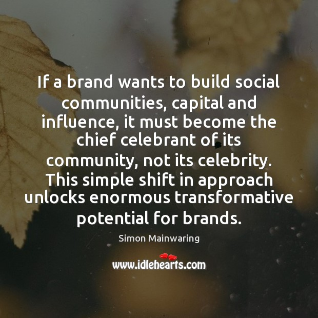 Image, If a brand wants to build social communities, capital and influence, it