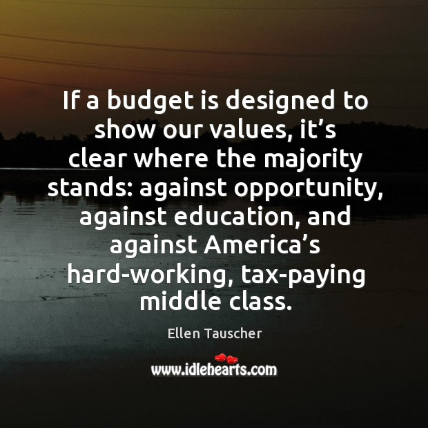 If a budget is designed to show our values, it's clear where the majority stands: Ellen Tauscher Picture Quote