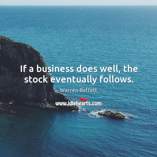 Image, If a business does well, the stock eventually follows.
