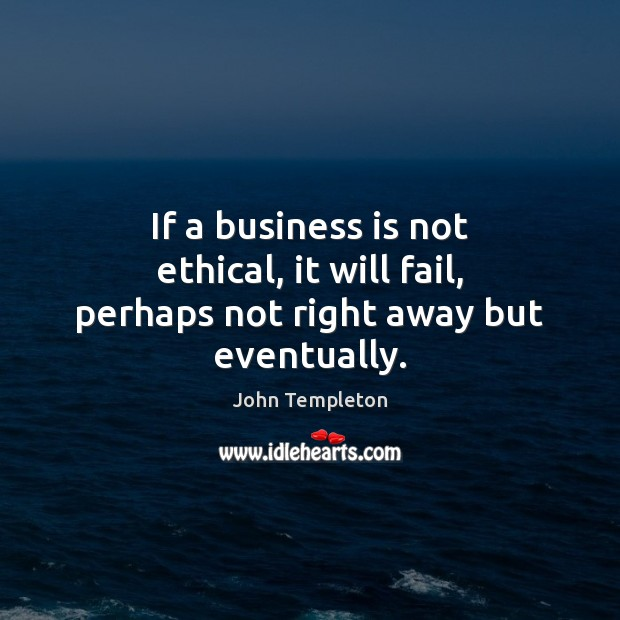 Image, If a business is not ethical, it will fail, perhaps not right away but eventually.