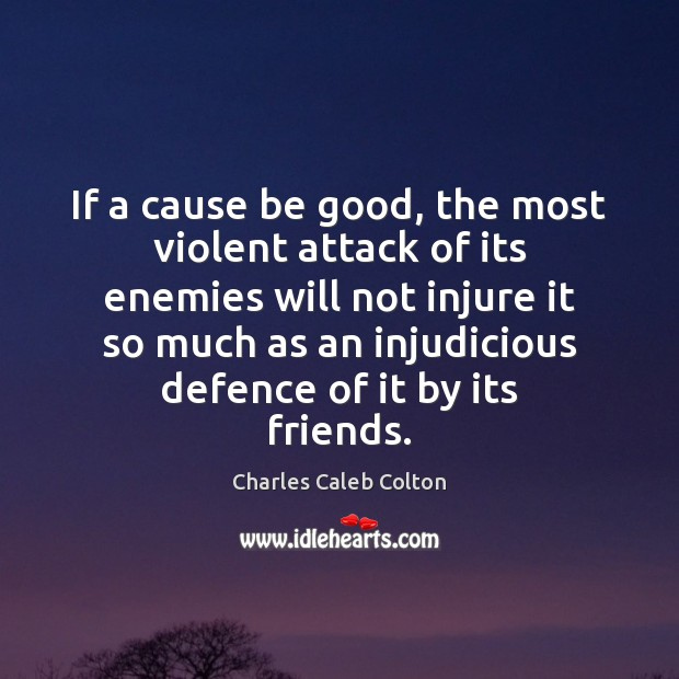 Image, If a cause be good, the most violent attack of its enemies
