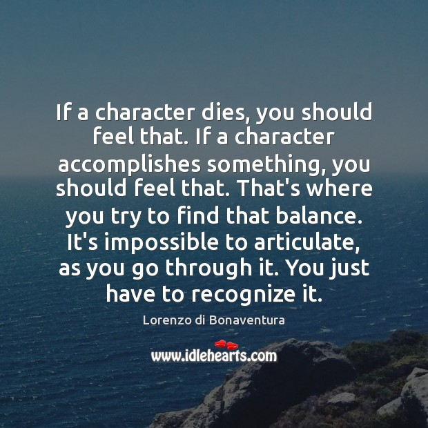 If a character dies, you should feel that. If a character accomplishes Image