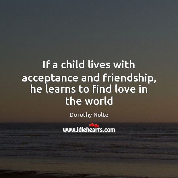 Image, If a child lives with acceptance and friendship, he learns to find love in the world
