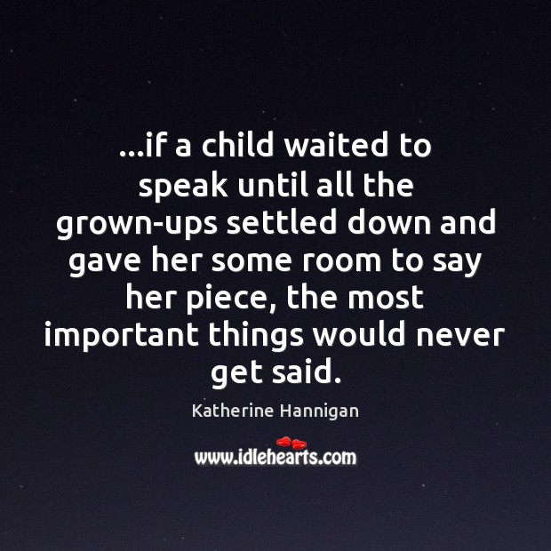 …if a child waited to speak until all the grown-ups settled down Image