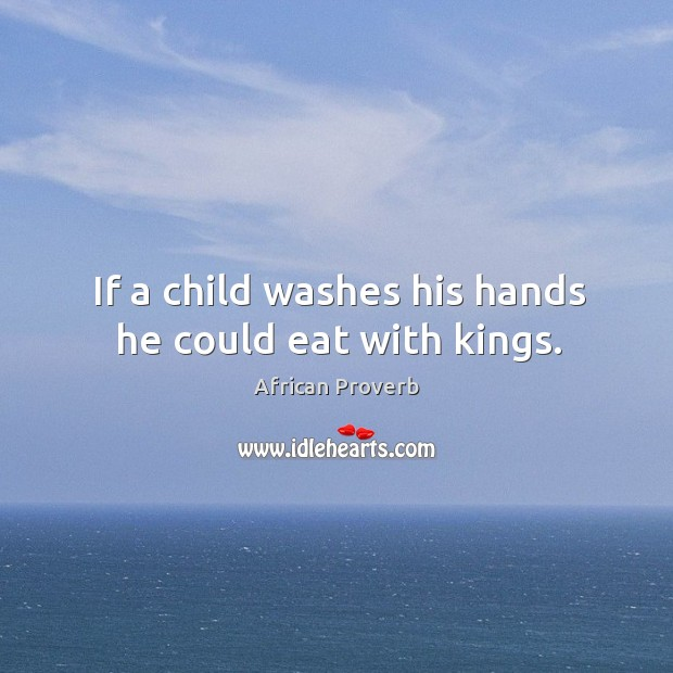 Image, If a child washes his hands he could eat with kings.