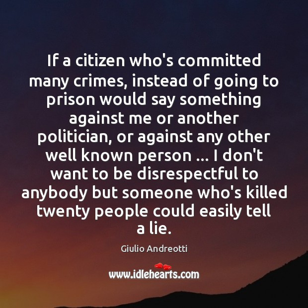 If a citizen who's committed many crimes, instead of going to prison Image