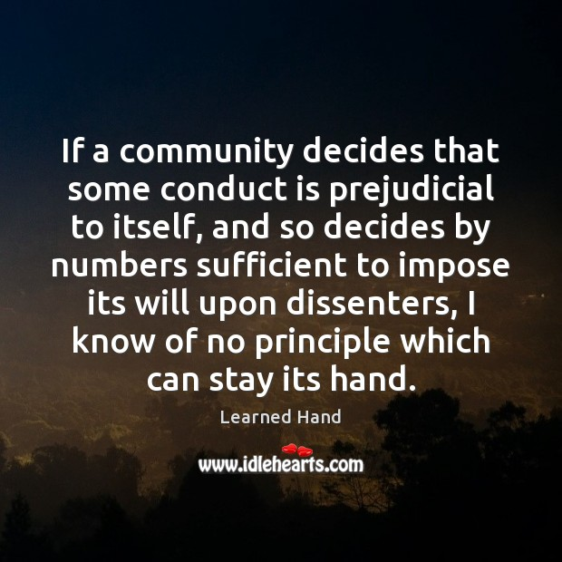 If a community decides that some conduct is prejudicial to itself, and Learned Hand Picture Quote