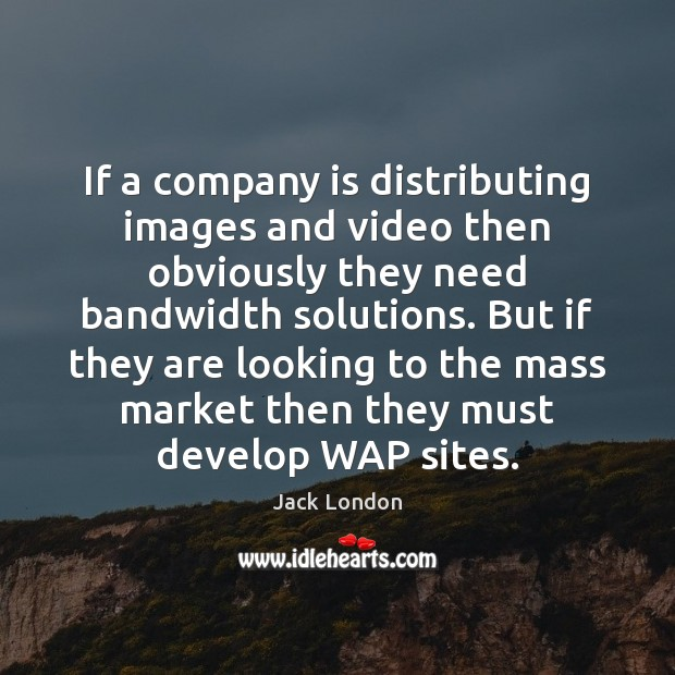If a company is distributing images and video then obviously they need Image