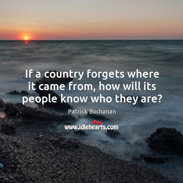 If a country forgets where it came from, how will its people know who they are? Image