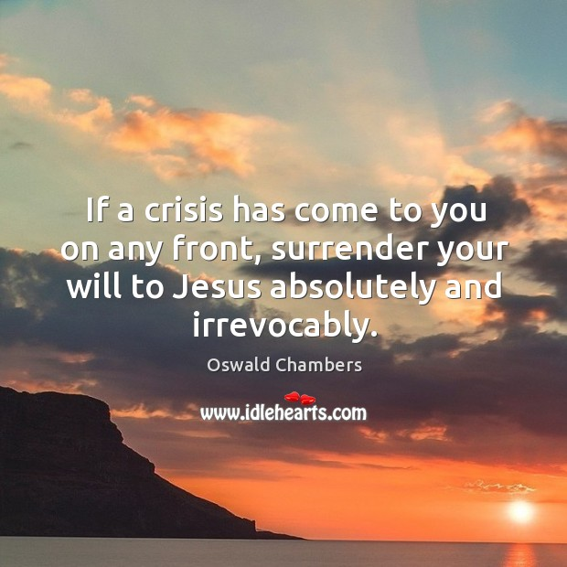 Image, If a crisis has come to you on any front, surrender your