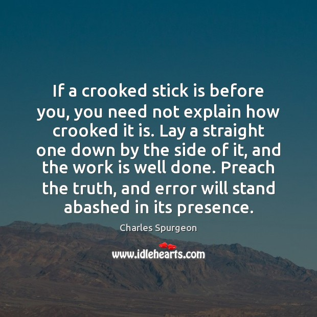 If a crooked stick is before you, you need not explain how Image