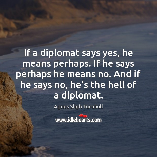 Image, If a diplomat says yes, he means perhaps. If he says perhaps