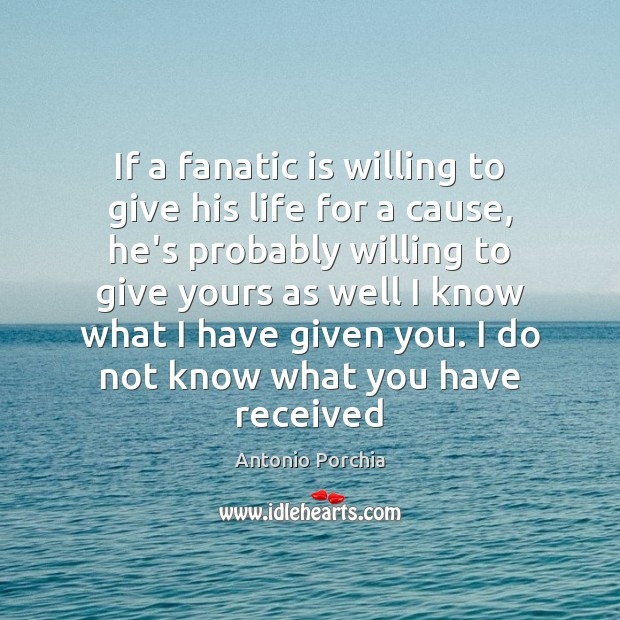 If a fanatic is willing to give his life for a cause, Image