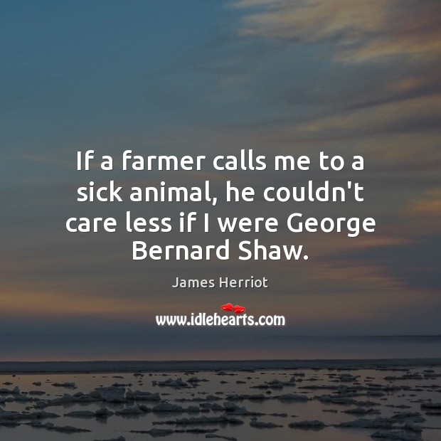 Image, If a farmer calls me to a sick animal, he couldn't care