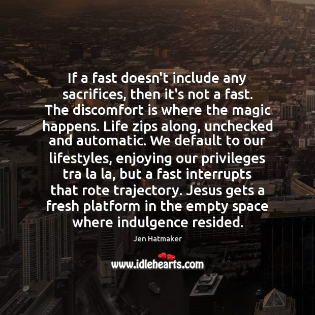 If a fast doesn't include any sacrifices, then it's not a fast. Jen Hatmaker Picture Quote
