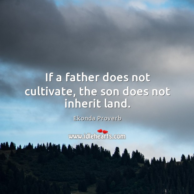 Image, If a father does not cultivate, the son does not inherit land.