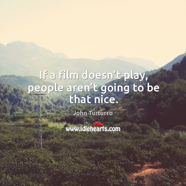 Image, If a film doesn't play, people aren't going to be that nice.