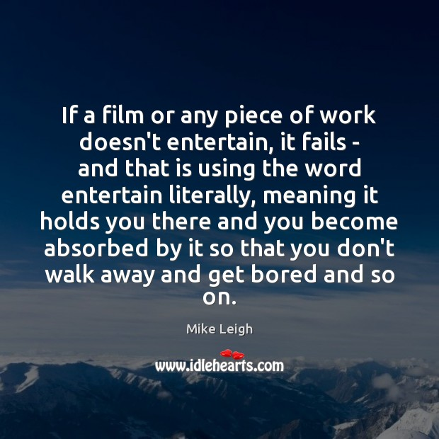 If a film or any piece of work doesn't entertain, it fails Image