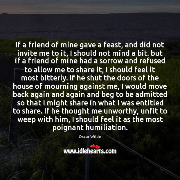 Oscar Wilde Picture Quote image saying: If a friend of mine gave a feast, and did not invite