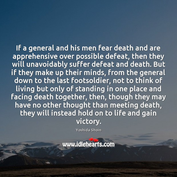 If a general and his men fear death and are apprehensive over Yoshida Shoin Picture Quote