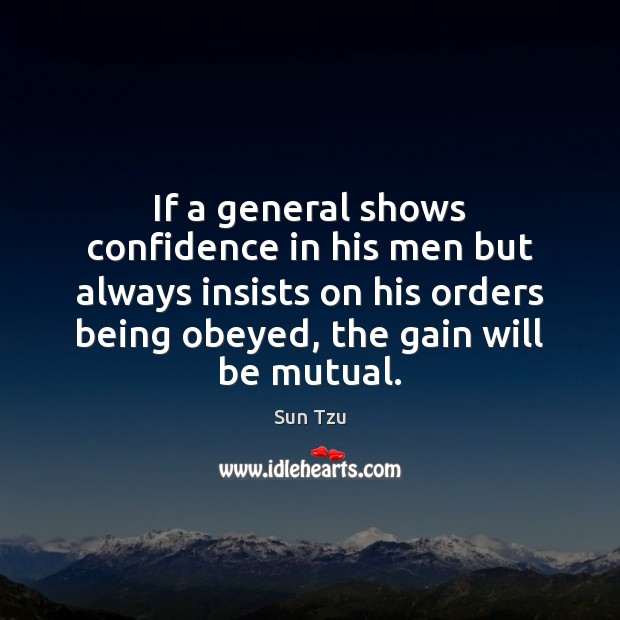 If a general shows confidence in his men but always insists on Image