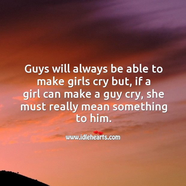 Image, If a girl can make a guy cry, she must really mean something to him.