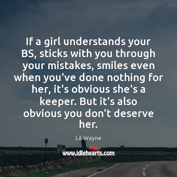 Image, If a girl understands your BS, sticks with you through your mistakes,