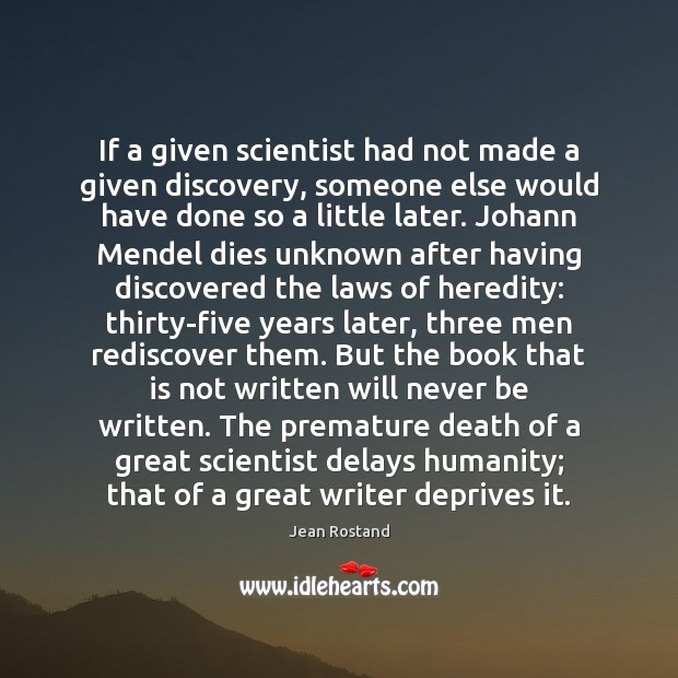 If a given scientist had not made a given discovery, someone else Jean Rostand Picture Quote
