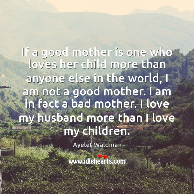 If a good mother is one who loves her child more than Image