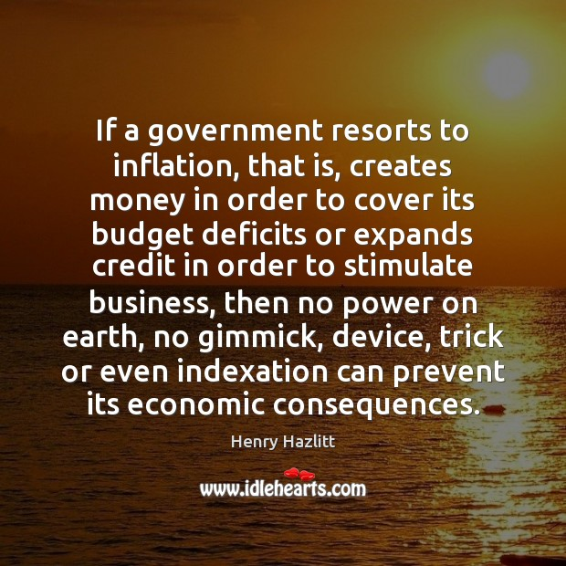 Image, If a government resorts to inflation, that is, creates money in order