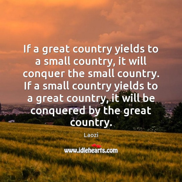 If a great country yields to a small country, it will conquer Image