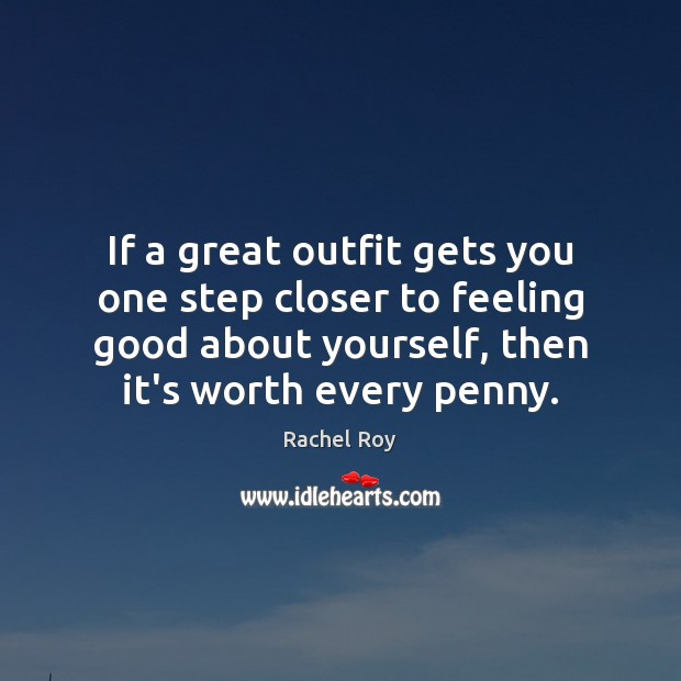 If a great outfit gets you one step closer to feeling good Rachel Roy Picture Quote