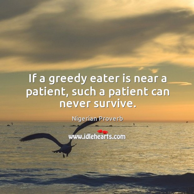 Image, If a greedy eater is near a patient, such a patient can never survive.