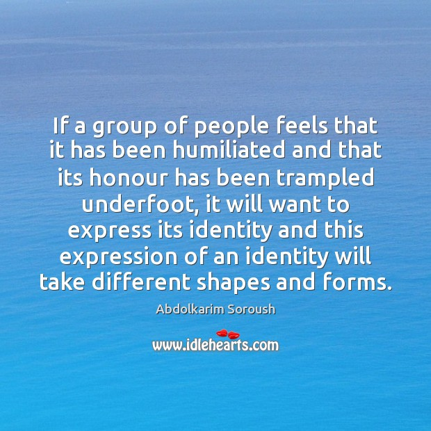 If a group of people feels that it has been humiliated and Abdolkarim Soroush Picture Quote