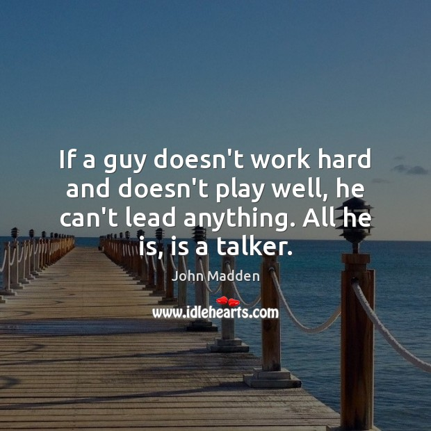 If a guy doesn't work hard and doesn't play well, he can't Image