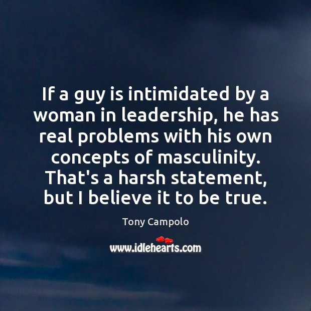 If a guy is intimidated by a woman in leadership, he has Image
