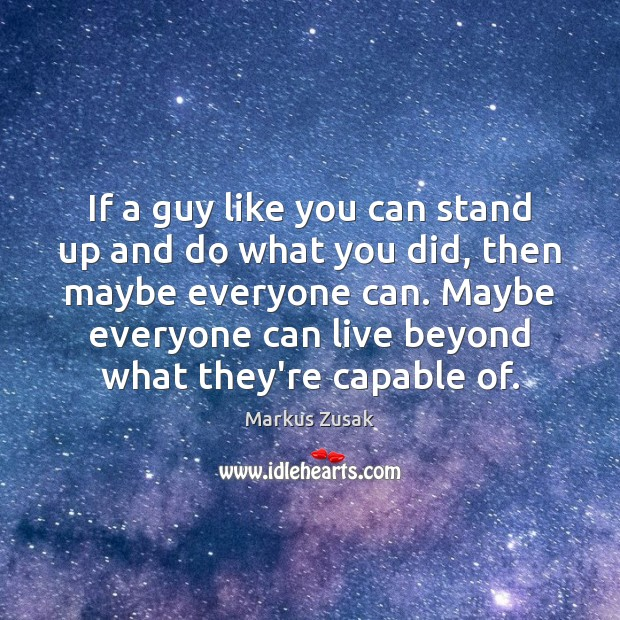If a guy like you can stand up and do what you Markus Zusak Picture Quote