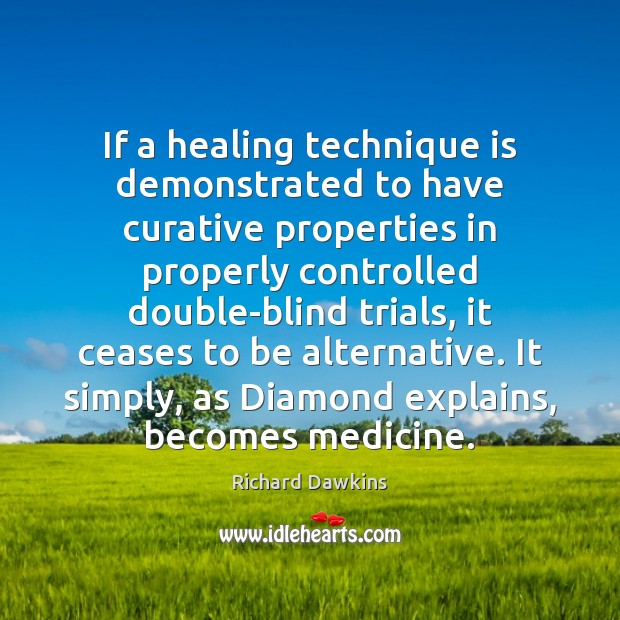 If a healing technique is demonstrated to have curative properties in properly Image
