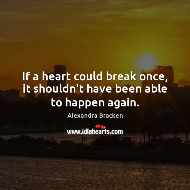 If a heart could break once, it shouldn't have been able to happen again. Image