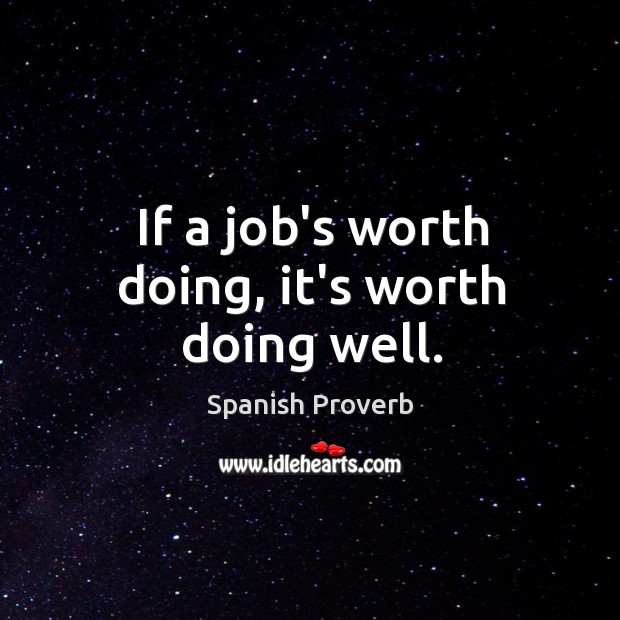 Image, If a job's worth doing, it's worth doing well.