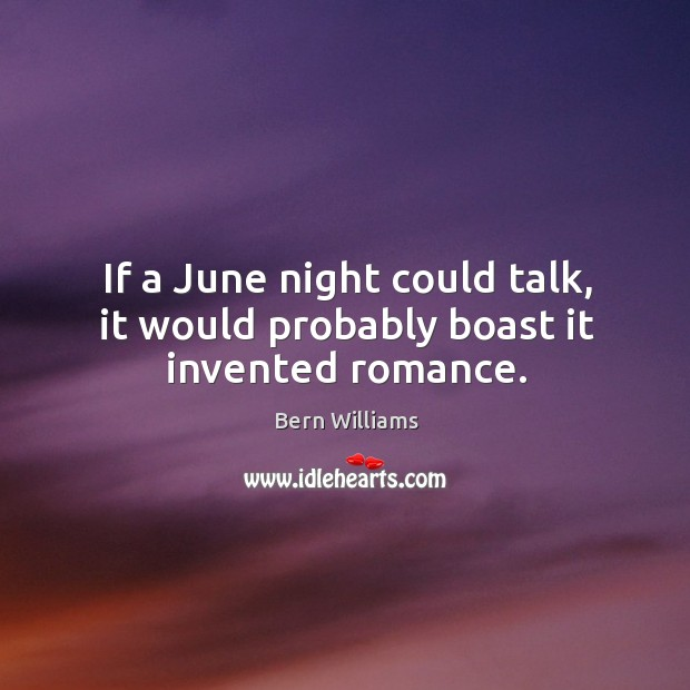 Image, If a june night could talk, it would probably boast it invented romance.