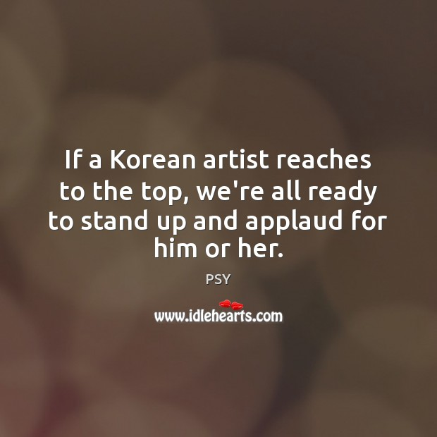 If a Korean artist reaches to the top, we're all ready to Image