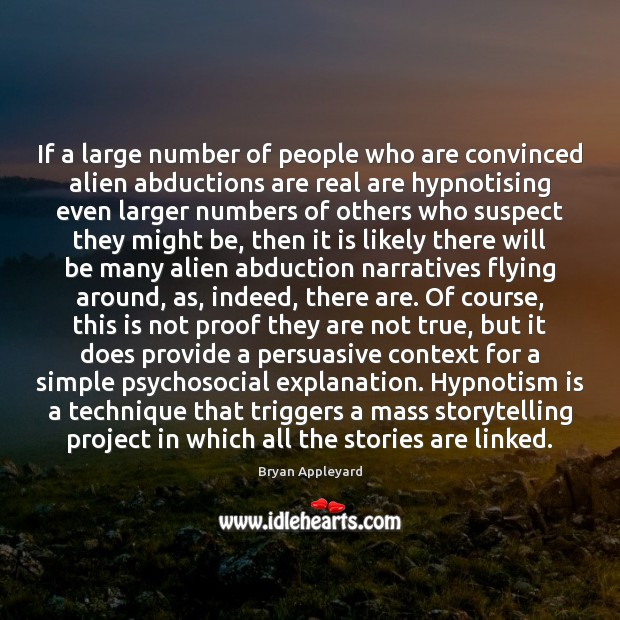 If a large number of people who are convinced alien abductions are Bryan Appleyard Picture Quote